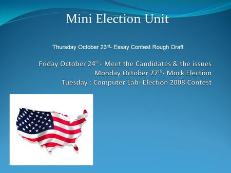 Mini Election Unit Thursday October 23 rd - Essay Contest Rough Draft.