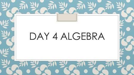 DAY 4 ALGEBRA. Welcome Everybody! ◦ Set up your journal page. ◦ Be ready to show me your homework. ◦ Be ready to go when the bell rings! ◦ LT: I can make.