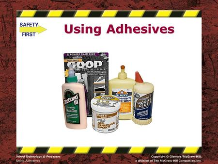 Using Adhesives. Safety Notice - Brand Disclaimer Safety Notice The viewer is expressly advised to consider and use all safety precautions described in.