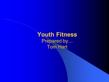 Youth Fitness Prepared by… Tom Hart. Motor Activity For Children Components of Physical Fitness Balance Agility Eye/Foot & Eye/Hand coordination Endurance.