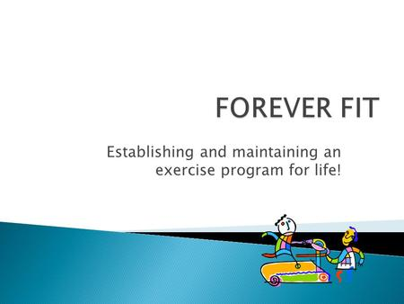 Establishing and maintaining an exercise program for life!