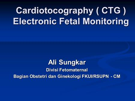 Cardiotocography ( CTG ) Electronic Fetal Monitoring
