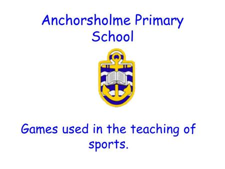 Anchorsholme Primary School Games used in the teaching of sports.