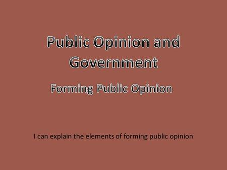 Public Opinion and Government Forming Public Opinion
