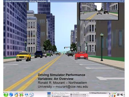 Driving Simulator Performance Variables: An Overview Ronald R. Mourant – Northeastern University –