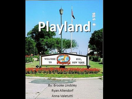 Playland By: Brooke Lindsley Ryan Allendorf Anna Valetutti.