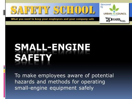 To make employees aware of potential hazards and methods for operating small-engine equipment safely.