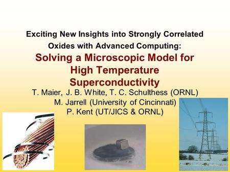Exciting New Insights into Strongly Correlated Oxides with Advanced Computing: Solving a Microscopic Model for High Temperature Superconductivity T. Maier,