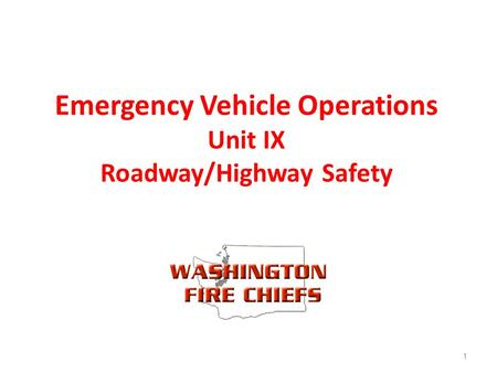 Emergency Vehicle Operations Unit IX Roadway/Highway Safety 1.