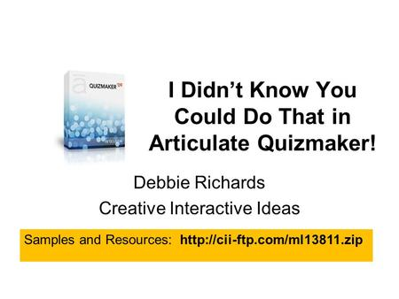I Didn't Know You Could Do That in Articulate Quizmaker! Debbie Richards Creative Interactive Ideas Samples and Resources: