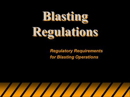 Blasting Regulations Regulatory Requirements for Blasting Operations.