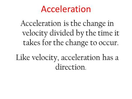 Like velocity, acceleration has a direction.