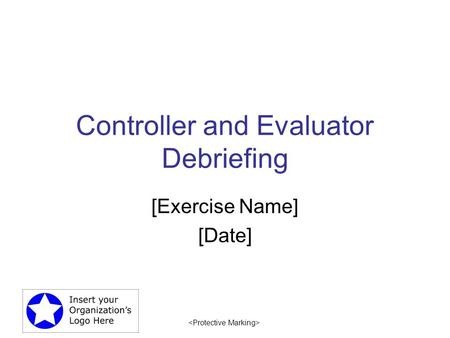 Controller and Evaluator Debriefing [Exercise Name] [Date]