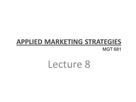 APPLIED MARKETING STRATEGIES Lecture 8 MGT 681. Marketing Ecology Part 2.
