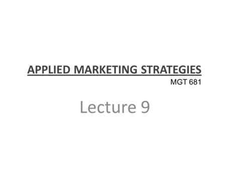 APPLIED MARKETING STRATEGIES Lecture 9 MGT 681. Marketing Ecology Part 2.