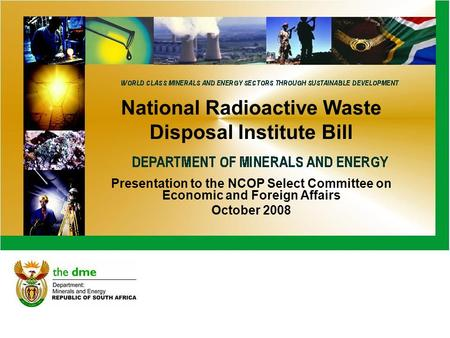 National Radioactive Waste Disposal Institute Bill Presentation to the NCOP Select Committee on Economic and Foreign Affairs October 2008.