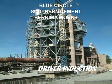 Developed and circulated May 2007 DRIVER INDUCTION BLUE CIRCLE SOUTHERN CEMENT BERRIMA WORKS.