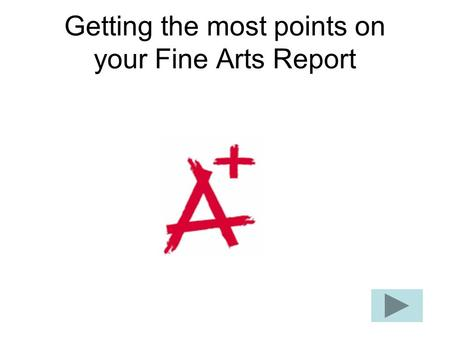 Getting the most points on your Fine Arts Report.
