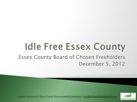 Essex County Board of Chosen Freeholders December 5, 2012 Jennifer Duckworth | Essex County Environmental Commission |