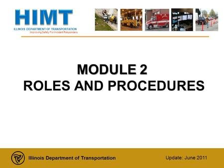 ILLINOIS DEPARTMENT OF TRANSPORTATION Improving Safety For Incident Responders Illinois Department of Transportation Update: June 2011 MODULE 2 MODULE.