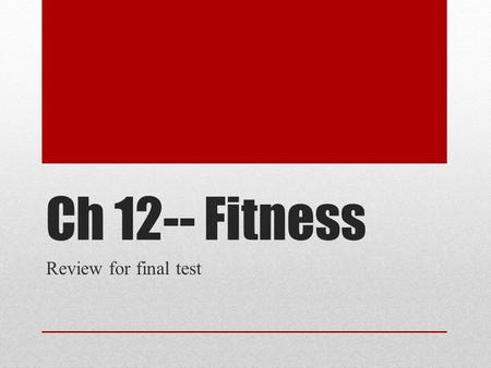 Ch 12-- Fitness Review for final test. 1. physical activity- any movement that causes the body to use energy 2. exercise- purposeful, repetitive planned.