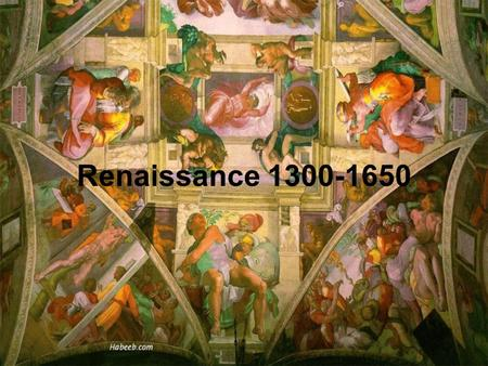 "Renaissance 1300-1650. Renaissance in Italy  Renaissance means ""rebirth"" from the disorder & disunity of the medieval world  Began in Italy & lasted."