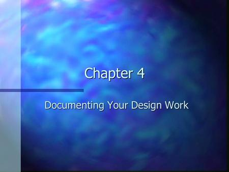 Chapter 4 Documenting Your Design Work. Designers n Architect and Civil Engineer – structures n Graphic Artist – pages and packaging n Industrial Designer.