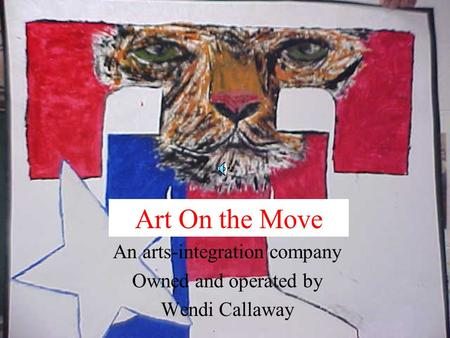 Art On the Move An arts-integration company Owned and operated by Wendi Callaway.