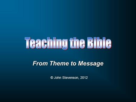 From Theme to Message © John Stevenson, 2012. Begin with one central text and then go to others.Begin with one central text and then go to others. Distinguish.