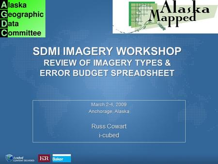 SDMI IMAGERY WORKSHOP REVIEW OF IMAGERY TYPES & ERROR BUDGET SPREADSHEET March 2-4, 2009 Anchorage, Alaska Russ Cowart i-cubed.