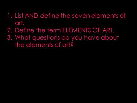 List AND define the seven elements of art.