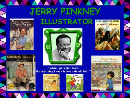 JERRY PINKNEY ILLUSTRATOR When I put a line down, the only thing I know is how it should feel...