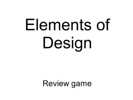 Elements of Design Review game. Cool colours What are the following: