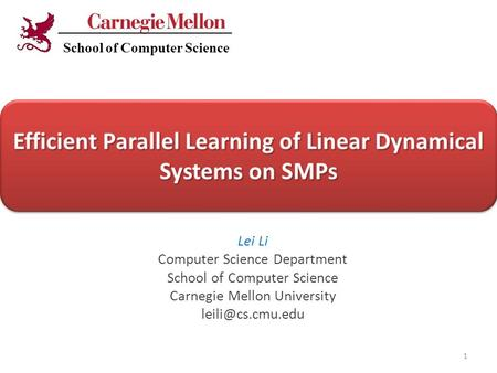 Cut-And-Stitch: Efficient Parallel Learning of Linear Dynamical Systems on SMPs Lei Li Computer Science Department School of Computer Science Carnegie.