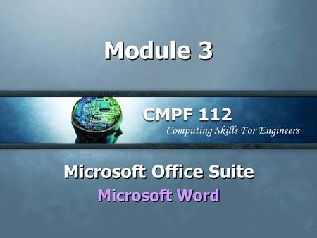 Module 3 Microsoft Office Suite Microsoft Word Microsoft Office Suite Microsoft Word.
