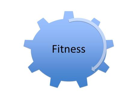 Fitness. FITNESS COMPONENTS Fitness Divided into parts called fitness components Fitness components means types There are 10 different fitness components.