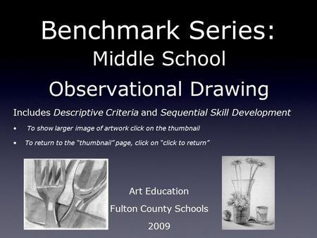 Benchmark Series: Middle School Observational Drawing Includes Descriptive Criteria and Sequential Skill Development To show larger image of artwork click.