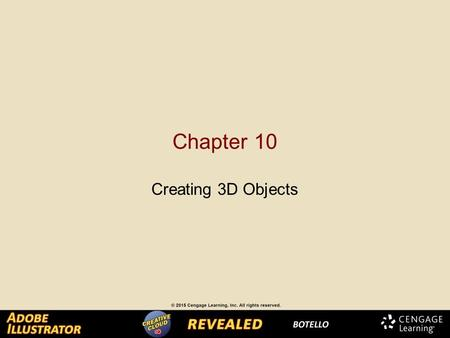 Chapter 10 Creating 3D Objects. Extruding Objects The Extrude & Bevel effect makes two- dimensional objects three-dimensional. A two-dimensional object.
