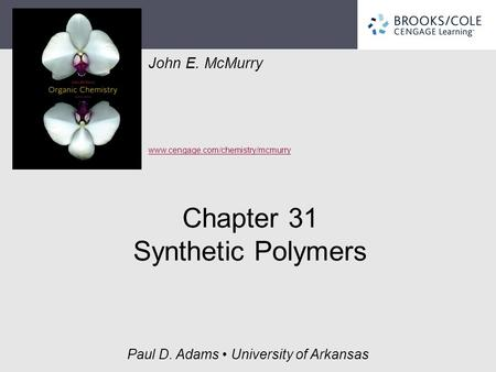 John E. McMurry www.cengage.com/chemistry/mcmurry Paul D. Adams University of Arkansas Chapter 31 Synthetic Polymers.