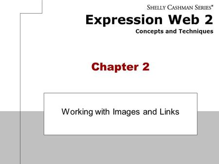 Expression Web 2 Concepts and Techniques Chapter 2 Working with Images and Links.