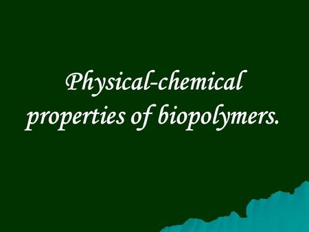 Physical-chemical properties of biopolymers.