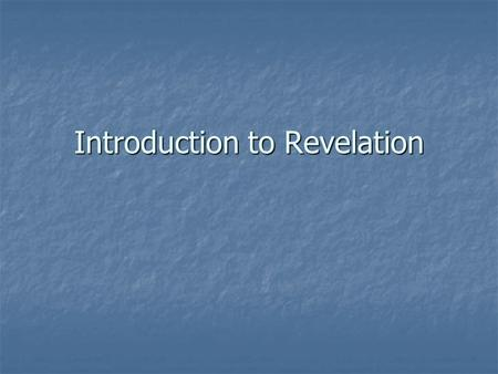 Introduction to Revelation. Introductory Matters Date written: 95 AD, thus the last book of the NT canon. Date written: 95 AD, thus the last book of the.