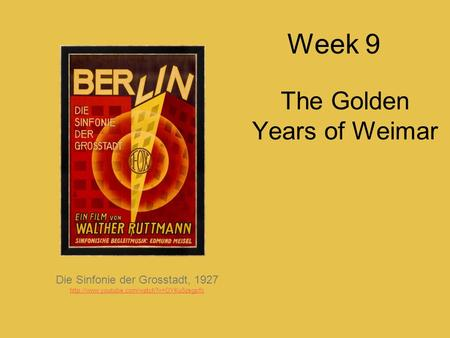 Week 9 The Golden Years of Weimar Die Sinfonie der Grosstadt, 1927
