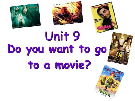 Unit 9 Do you want to go to a movie? a comedy What kind of movies is it? comedies.