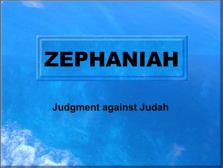 ZEPHANIAH Judgment against Judah. Date of Writing In the days of Josiah son of Amon, king of Judah (Zephaniah 1:1). A Call for National Repentance. Slightly.