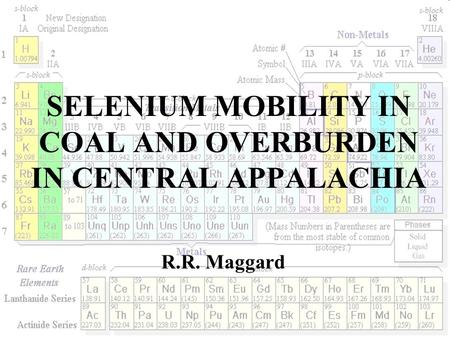 SELENIUM MOBILITY IN COAL AND OVERBURDEN IN CENTRAL APPALACHIA R.R. Maggard.