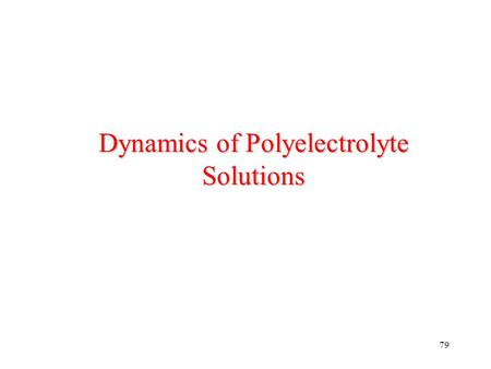 79 Dynamics of Polyelectrolyte Solutions. 80 Tutorial: Rouse and Zimm Dynamics Rouse Model: In this model polymer chain is represented by a bead-spring.