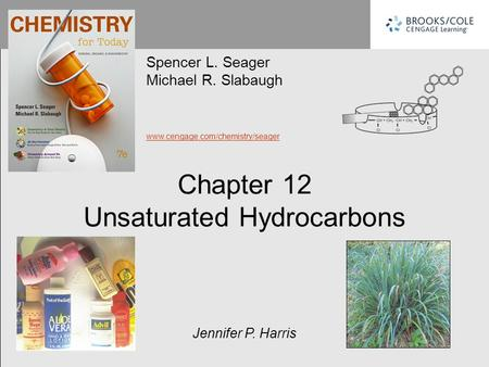 Chapter 12 Unsaturated Hydrocarbons Spencer L. Seager Michael R. Slabaugh www.cengage.com/chemistry/seager Jennifer P. Harris.