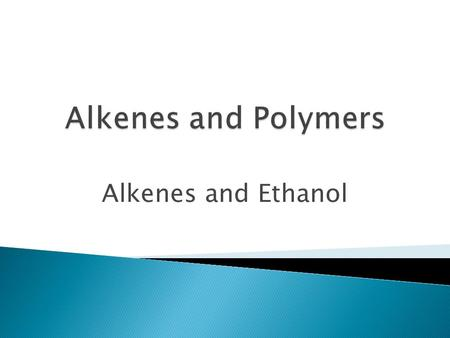 Alkenes and Ethanol.  Recap from last lesson- To evaluate 2 ways in which ethanol fuel is made  To extract oil from a fruit like avocados  To describe.