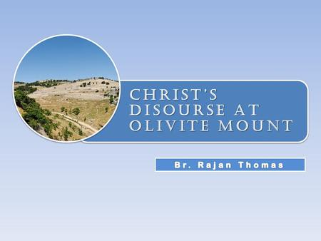 CHRIST'S DISOURSE AT OLIVITE MOUNT. Matt. 24 & 25 Chronological record Mark 13 Concise presentation Luke Historical approach Chapter 21: 5- 36 Chapter.